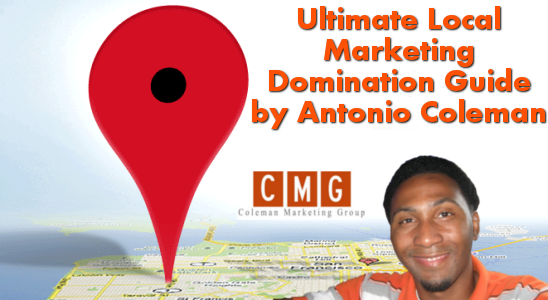 Ultimate Local Marketing Domination Guide by Antonio Coleman