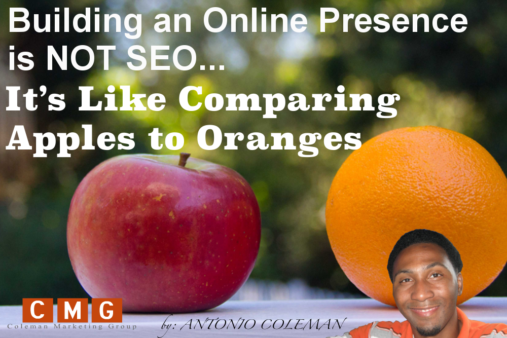 Building an Online Presence is NOT SEO – It's Like Comparing Apples to Oranges