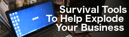 Survival Tools..To Help Explode Your Business