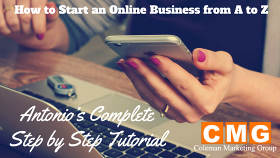 How to Start an Online Business from A to Z – Antonio's Complete Step by Step Tutorial